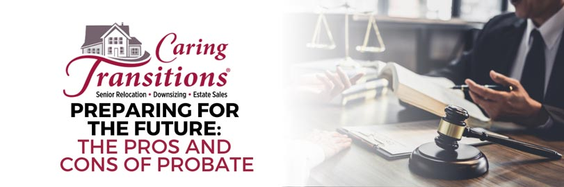 Preparing for the Future: The Pros and Cons of Probate